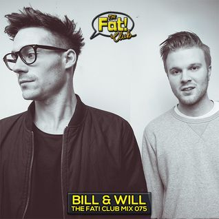 Bill & Will - The Fat! Club Mix 075