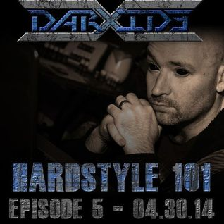 DarXide presents Hardstyle 101 - Episode 05