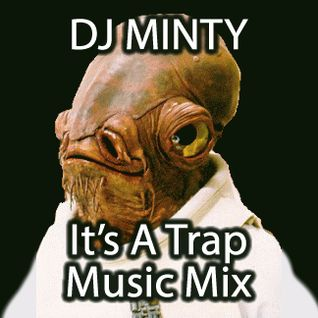 DJ Minty - It's A Trap Music Mix