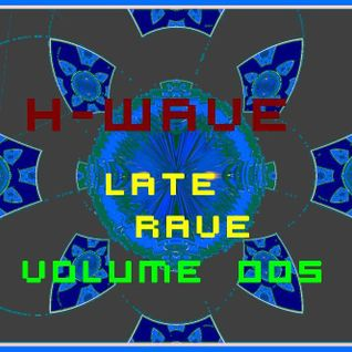 H-Wave Late Rave Vol. 005