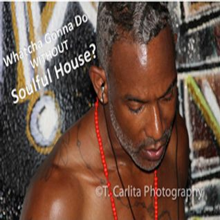 Watcha Gonna Do WITHOUT Soulful House?