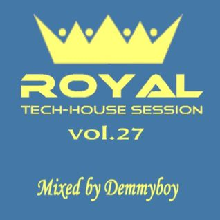 Royal Tech-House Session Vol.27 - Mixed by Demmyboy