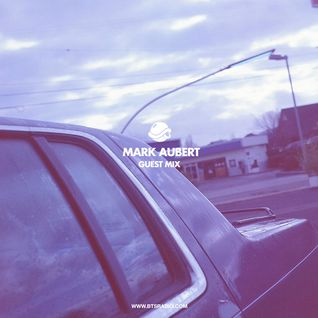 Mark Aubert (San Francisco, USA) - Guest Mix for Andrew Meza's BTS Radio ('10)
