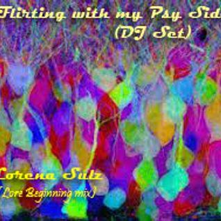Flirting with my Psy Side.  Dj Set (Lorena the beginning mix)