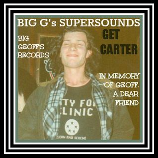 BIG G's SUPERSOUNDS GET CARTER -A musical memory of our friend Geoff Crook.His records #2