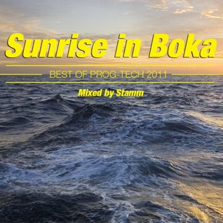 Sunrise in Boka Best of Prog-Tech 2011 Mixed by Stamm