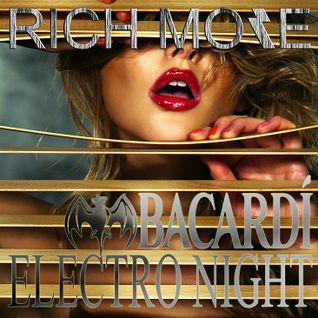 RICH MORE: BACARDI® ELECTRONIGHT 26/04/2014