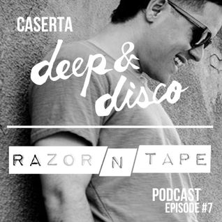The Deep&Disco / Razor-N-Tape Podcast - Episode #7: Caserta