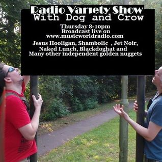 Radio Variety Show with Dog and Crow: The shambolic, Jesus Hooligan, Blackdoghat, Jet Noir and More