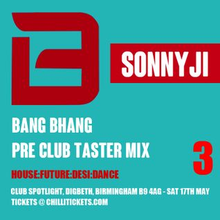 Bang Bhang Pre Club Taster Mix 3 with SonnyJi (NIGHT @ Spotlight, Digbeth, B'ham Sat 17th May)