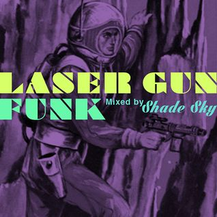 Laser Gun Funk mixed by Shade Sky