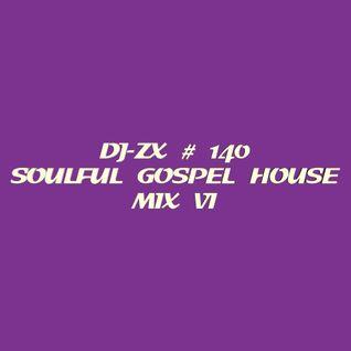 DJ-ZX # 140 SOULFUL GOSPEL HOUSE MIX VI