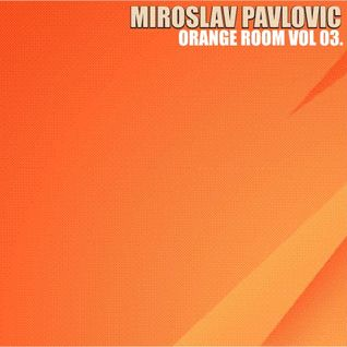 Miroslav Pavlovic@Orange Room Vol 03.