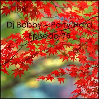 Dj Bobby - Party Hard Ep.76