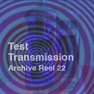 Test Transmission Archive Reel 22