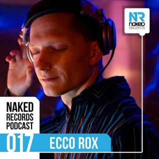 Naked Records Podcast 017 mixed by ECCO ROX