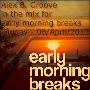 Early Morning Breaks (Planet Radio) with Alex B. Groove - Sun-08/Apr/2012