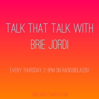 Talk That Talk with Brie Jordi: Episode 3