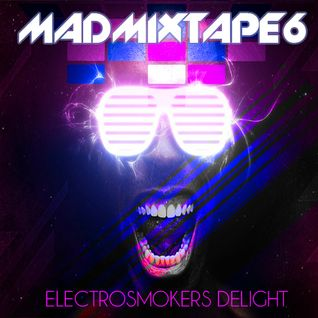 Madmixtape 6 |Electrosmokers Delight|