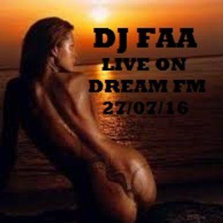 DJ FAA ...LIVE ON DREAM FM ..WWW.DREAMFMUK.COM 27/07/16