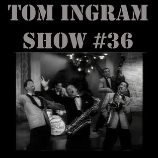 Tom Ingram Show # 36 - Roclk'n'Roll, Rockabilly, Doo Wop, 1950's, and more