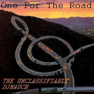 ONE FOR THE ROAD The Unclassifable DjMauch