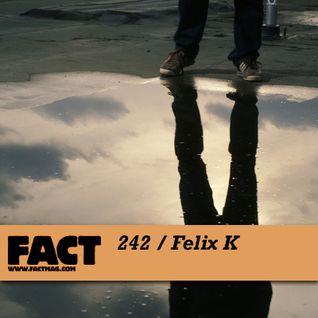 FACT Mix 242: Felix K