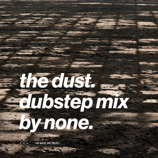 The Dust. Dubstep Mix By None