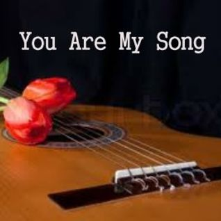 You Are My Song...