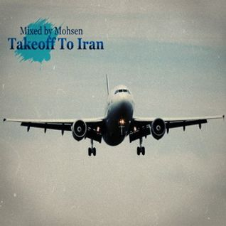 Takeoff To Iran (Mixed by Mohsen) - Disc 1/2