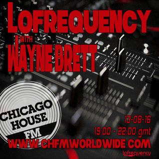 Wayne Brett's Lofrequency Show on Chicago House FM 13-08-16