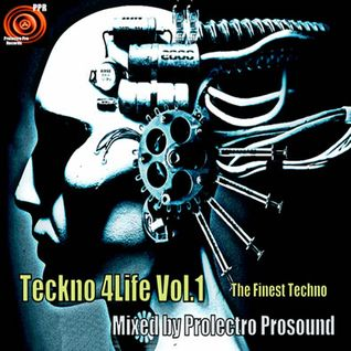 Teckno 4 Life  Vol 1 mixed by Prolectro Prosound