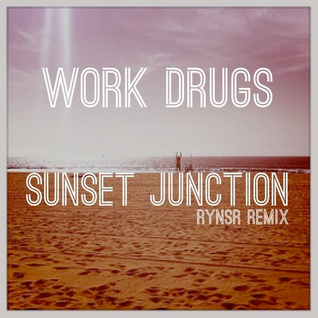 Work Drugs - Sunset Junction ( RYNSR remix )