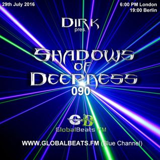 Dirk pres. Shadows Of Deepness 090 (29th July 2016) on Globalbeats.FM [Blue Channel]