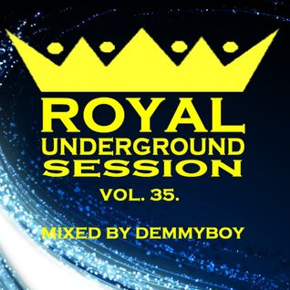 Royal Underground Session Vol.35 - Mixed by Demmyboy