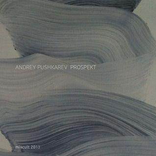 MixCult Podcast # 124: Andrey Pushkarev - Prospekt (2013)