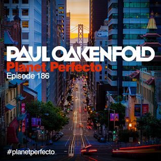Planet Perfecto ft. Paul Oakenfold:  Radio Show 186