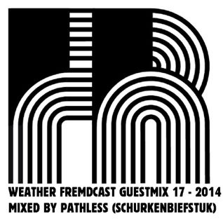 Weather Fremdcast Guestmix 17 - mixed by Pathless