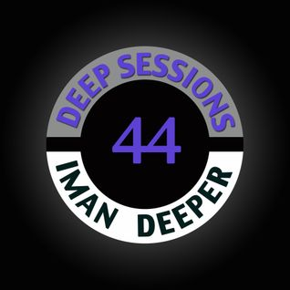 Deep Sessions Radioshow | Episode 44 | by Iman Deeper
