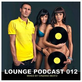 Lounge Podcast 012 | mixed by CinZano BeatZ