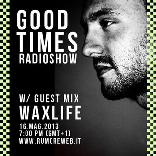 Good Times Radio Show - Guest Mix: Waxlife
