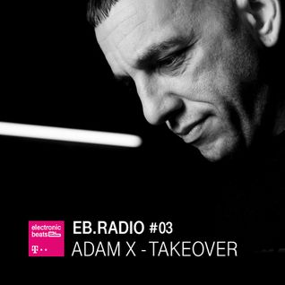 EB.RADIO #03: ADAM X - TAKEOVER