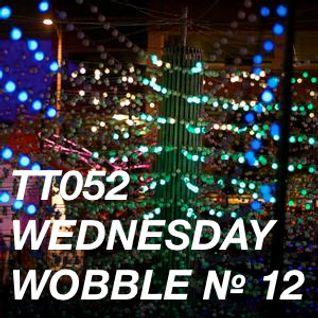 TT052 - Wednesday Wobble № 12