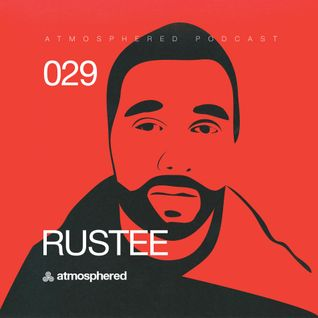 Atmosphered podcast#029 - RUSTEE