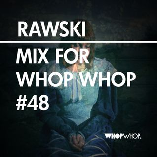Rawski - Mix For Whopwhop #48