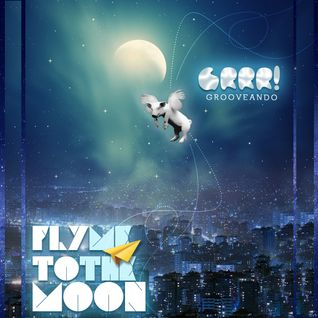 GRRR! GROOVEANDO fly me to the moon