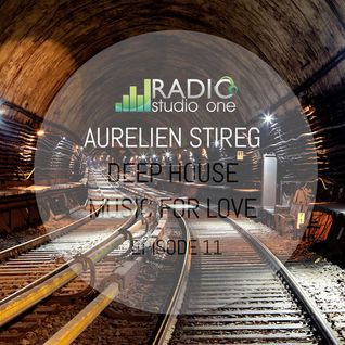 Aurelien Stireg - Deep House Music for Love episode 11 2014-11-30