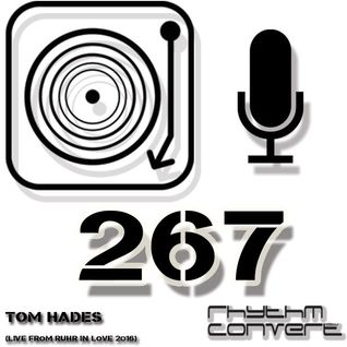 Techno Music | Tom Hades in the Rhythm Convert(ed) Podcast 267 (Live at Ruhr In Love'16 - Germany)