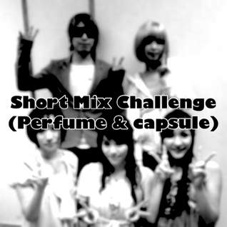 Short Mix Challenge (Perfume & capsule)