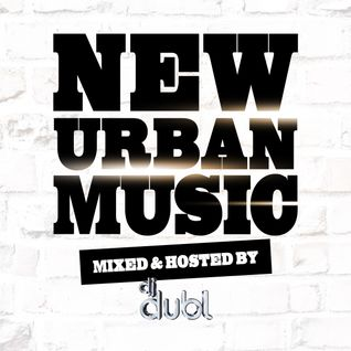 DJ DUBL - New Urban Music Podcast 1